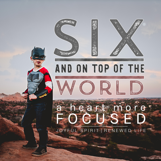 http://aheartmorefocused.com/2016/03/six-and-on-top-of-the-world/